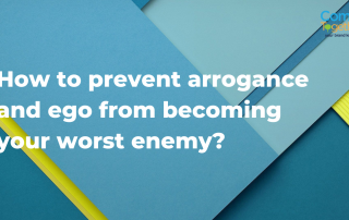 How to prevent arrogance and ego from becoming your worst enemy?